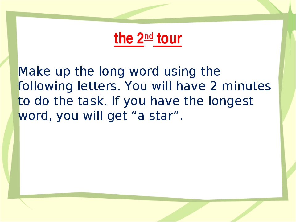 the 2nd tour Make up the long word using the following letters. You will have...