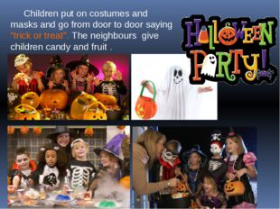 "Children put on costumes and masks and go from door to door saying ""trick or"