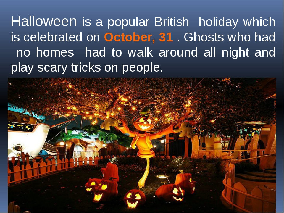Halloween is a popular British holiday which is celebrated on October, 31 . G...