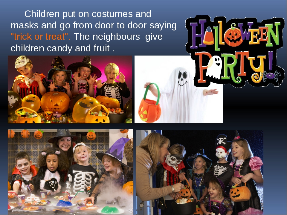 "Children put on costumes and masks and go from door to door saying ""trick or..."