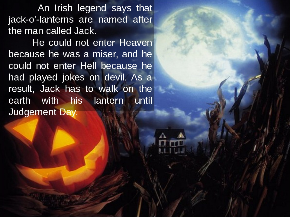 An Irish legend says that jack-o'-lanterns are named after the man called Ja...