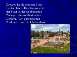 Dresden ist die schönste Stadt Deutschlands. Das Wahrzeichen der Stadt ist d