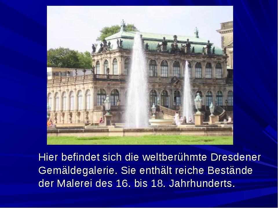 Hier befindet sich die weltberühmte Dresdener Gemäldegalerie. Sie enthält re...