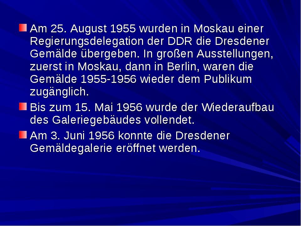 Am 25. August 1955 wurden in Moskau einer Regierungsdelegation der DDR die Dr...