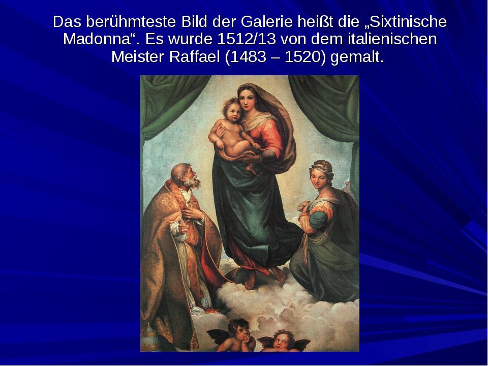 """Das berühmteste Bild der Galerie heißt die """"Sixtinische Madonna"""". Es wurde 1..."""
