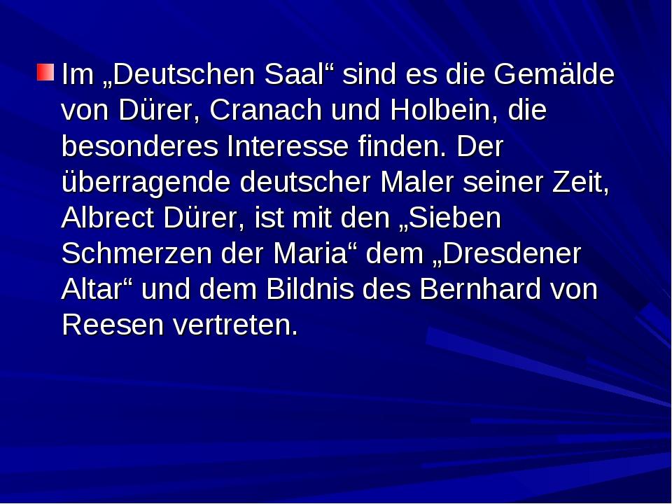 """Im """"Deutschen Saal"""" sind es die Gemälde von Dürer, Cranach und Holbein, die b..."""