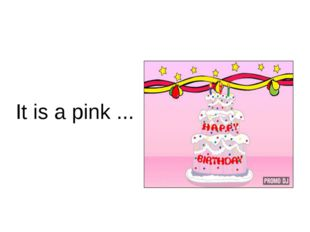 It is a pink ...