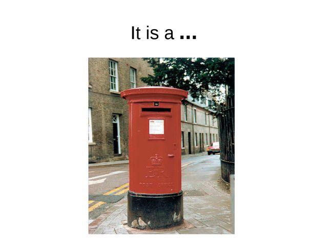 It is a ...