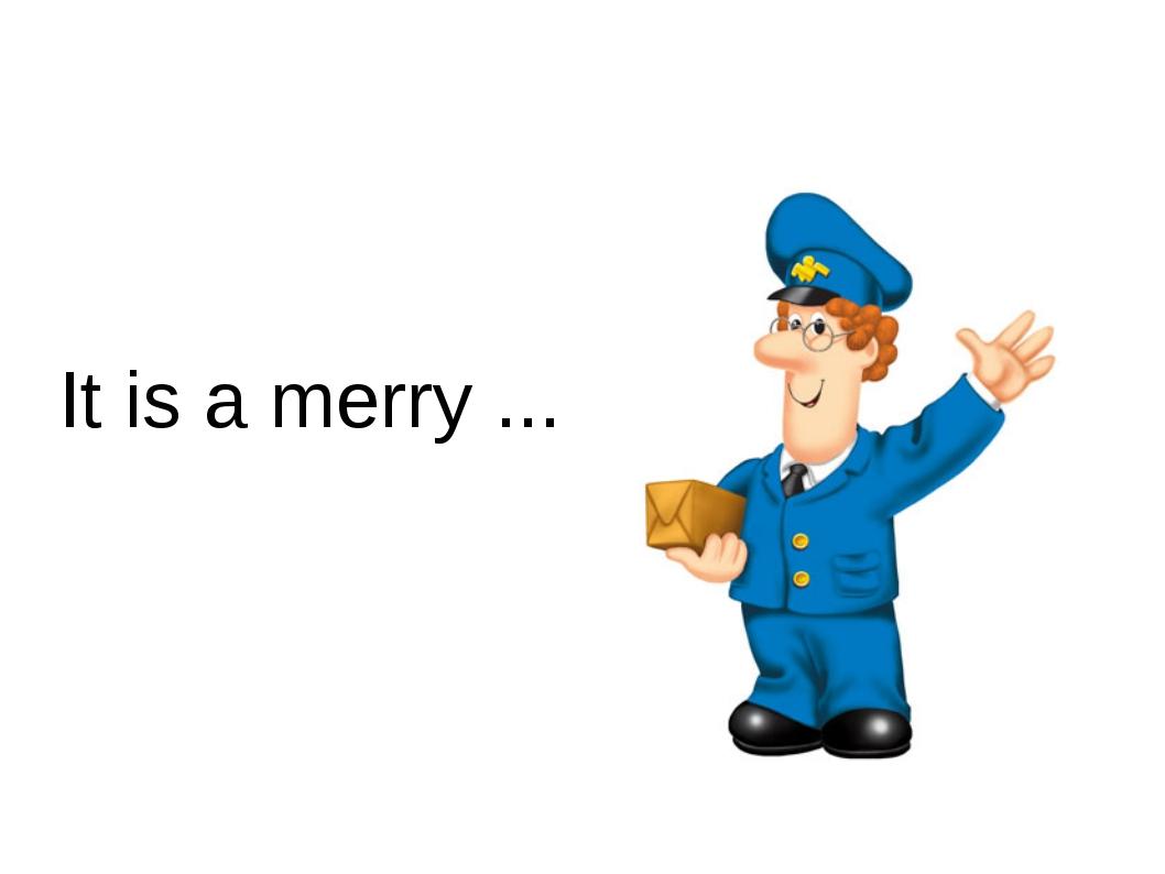 It is a merry ...
