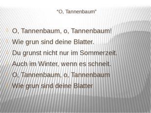 """""""O, Tannenbaum"""" O, Tannenbaum, o, Tannenbaum! Wie grun sind deine Blatter. Du"""