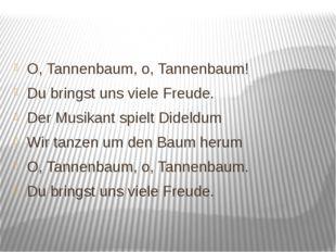 O, Tannenbaum, o, Tannenbaum! Du bringst uns viele Freude. Der Musikant spie