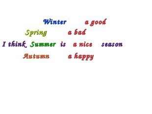 Spring         a bad           Spring         a bad I think  Summer  is   a