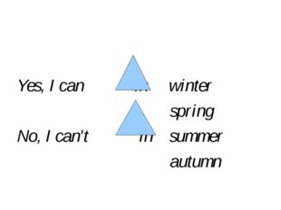 Yes, I can            in     winter                                     spri