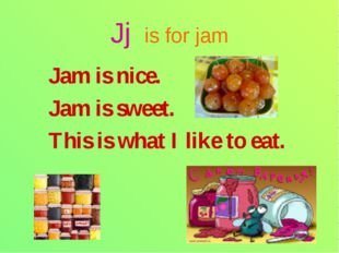 Jj is for jam Jam is nice. Jam is sweet. This is what I like to eat.