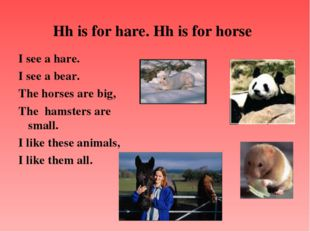 Hh is for hare. Hh is for horse I see a hare. I see a bear. The horses are bi