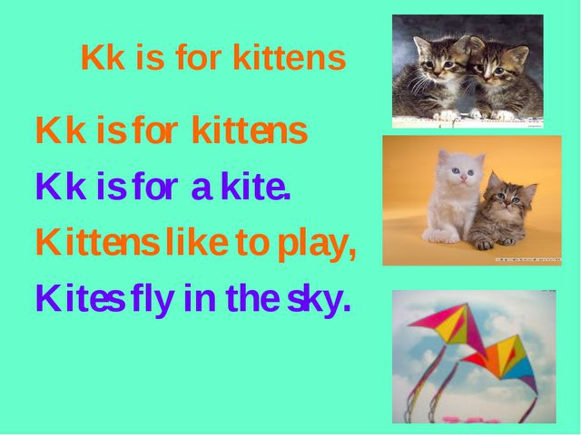 Kk is for kittens Kk is for kittens Kk is for a kite. Kittens like to play, K...