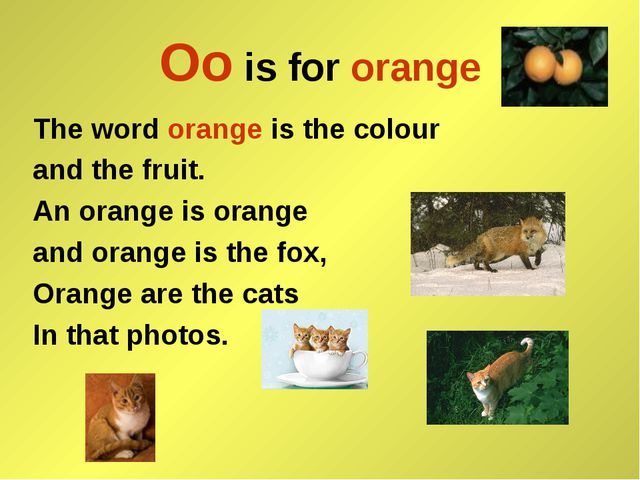 Oo is for orange The word orange is the colour and the fruit. An orange is or...