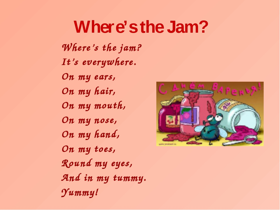 Where's the Jam? Where's the jam? It's everywhere. On my ears, On my hair, On...
