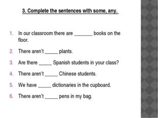 3. Complete the sentences with some, any. In our classroom there are _______