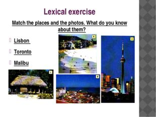 Lexical exercise Match the places and the photos. What do you know about them