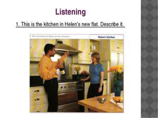 Listening 1. This is the kitchen in Helen's new flat. Describe it.