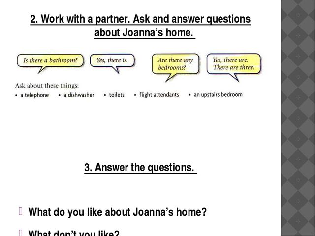 2. Work with a partner. Ask and answer questions about Joanna's home. 3. Answ...