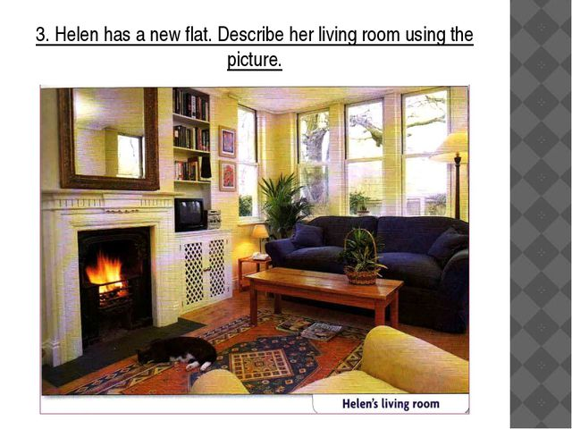 3. Helen has a new flat. Describe her living room using the picture.