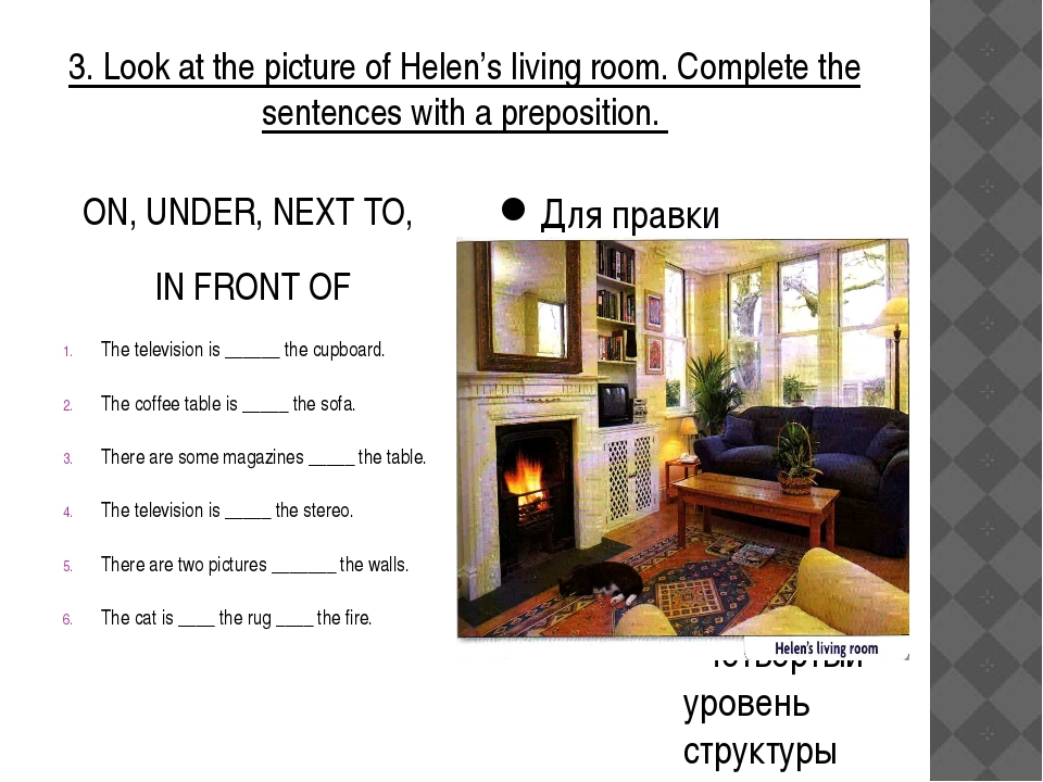3. Look at the picture of Helen's living room. Complete the sentences with a...