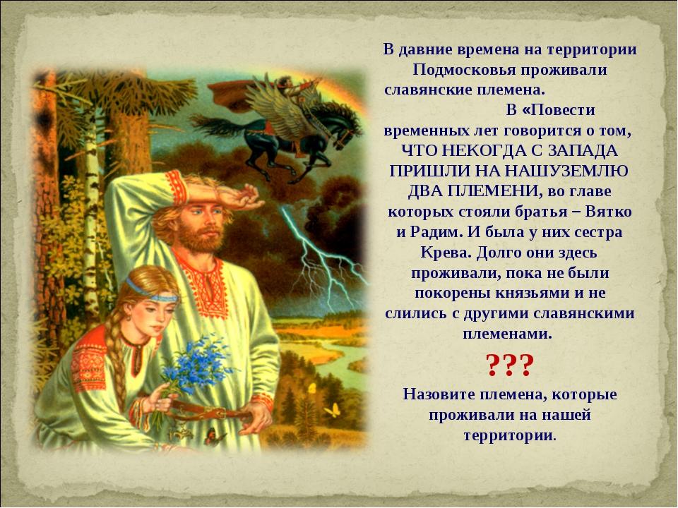 В давние времена на территории Подмосковья проживали славянские племена. В «...