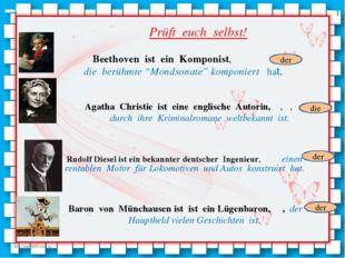 "Beethoven ist ein Komponist, die berühmte ""Mondsonate"" komponiert hat. Agatha"
