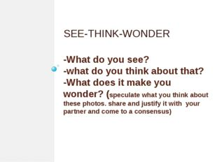 -What do you see? -what do you think about that? -What does it make you wonde