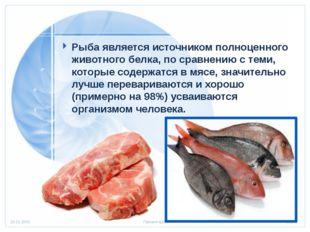 Рыба является источником полноценного животного белка, по сравнению с теми, к
