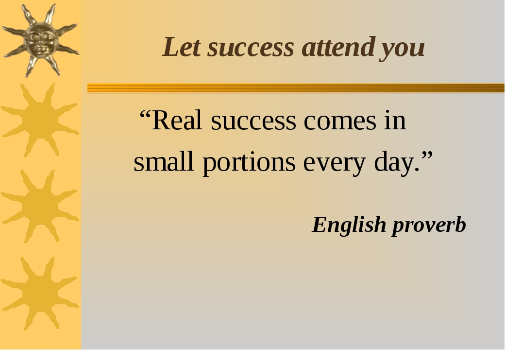 "Let success attend you ""Real success comes in small portions every day."" Engl..."