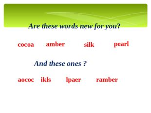 Are these words new for you? cocoa silk amber pearl And these ones ? aococ ik