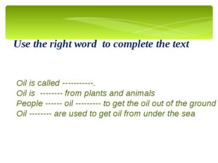 Use the right word to complete the text Oil is called -----------. Oil is ---