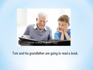 Tom and his grandfather are going to read a book.