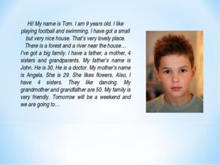 Hi! My name is Tom. I am 9 years old. I like playing football and swimming. I
