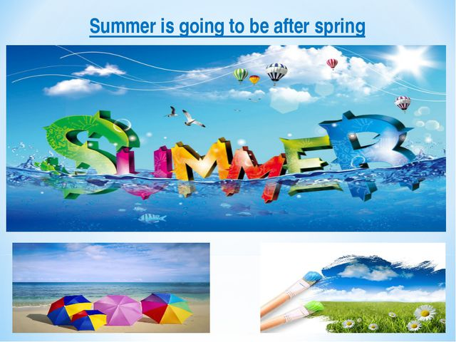 Summer is going to be after spring