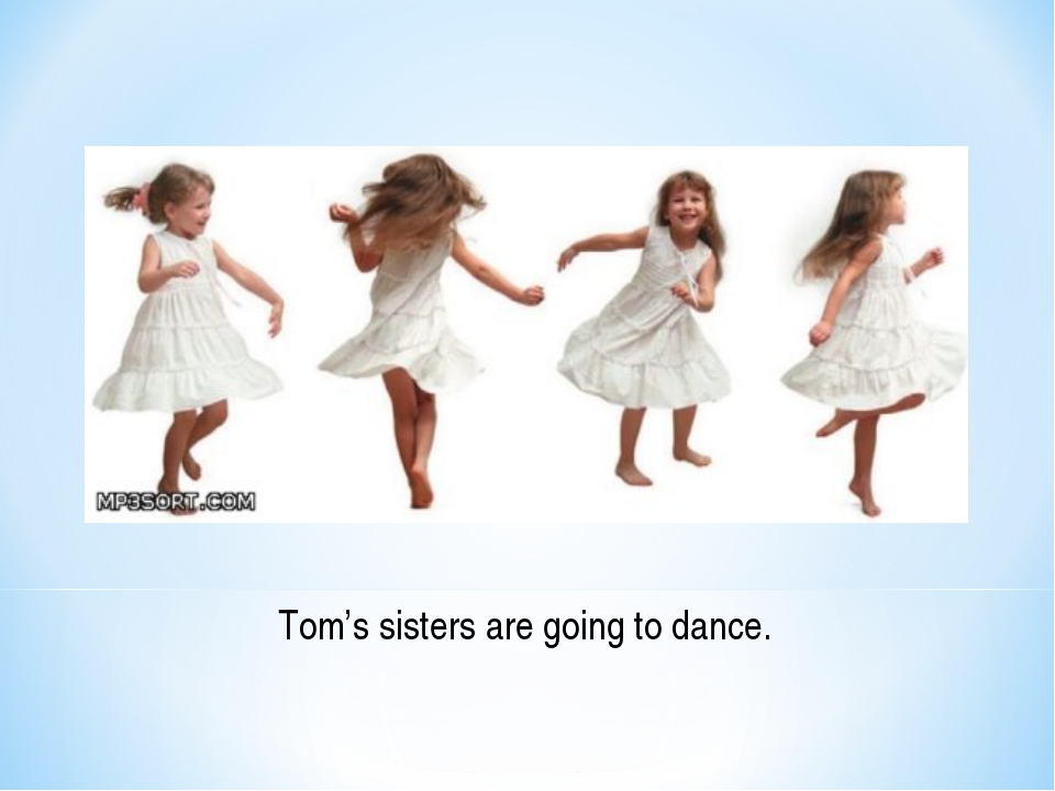 Tom's sisters are going to dance.