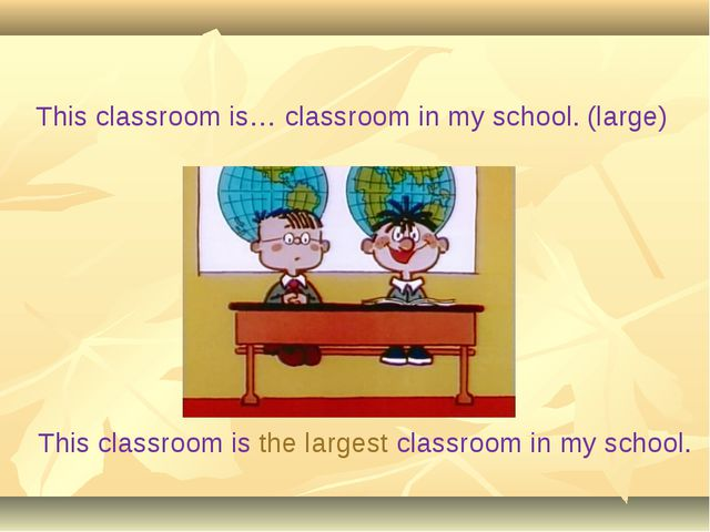 This classroom is… classroom in my school. (large) This classroom is the larg...