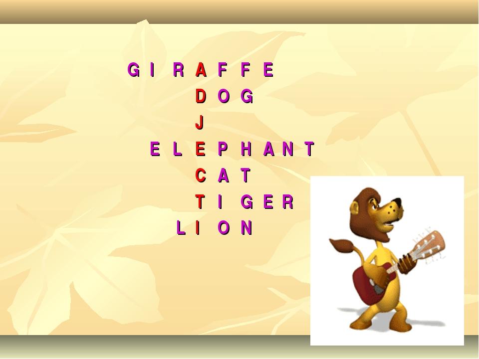 GIRAFFE DOG J ELEPHANT CAT TIGER LION