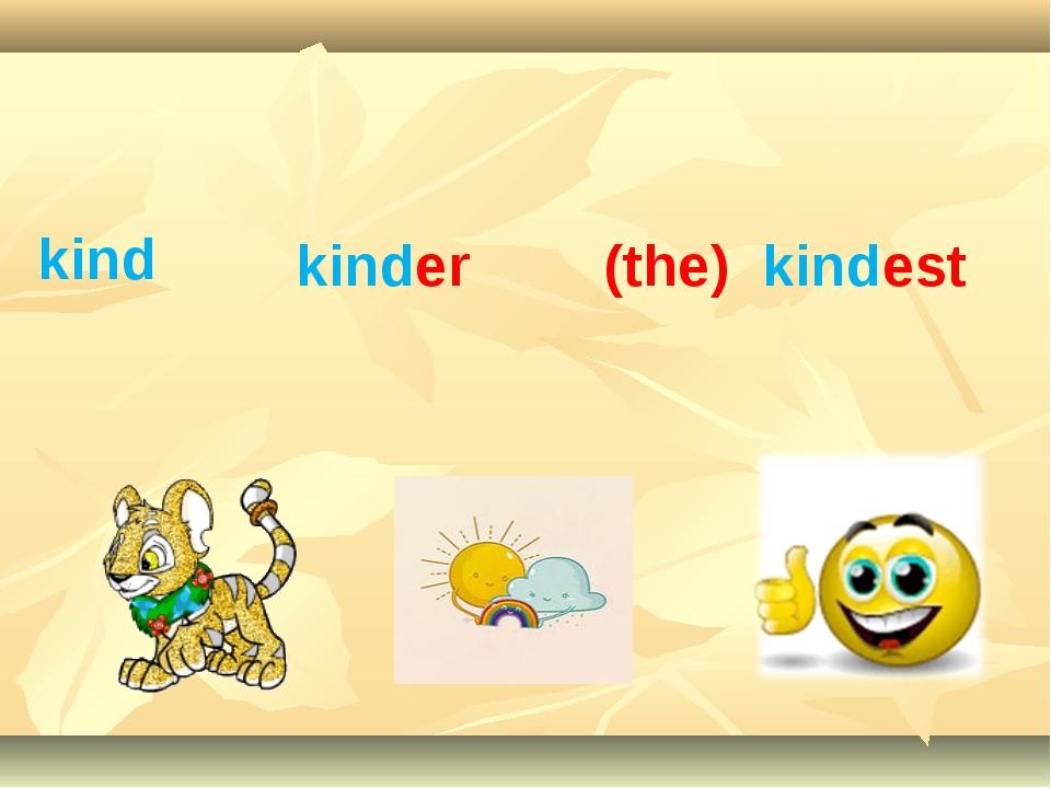 kind kinder (the) kindest