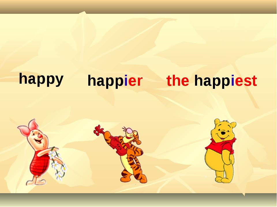 happy happier the happiest
