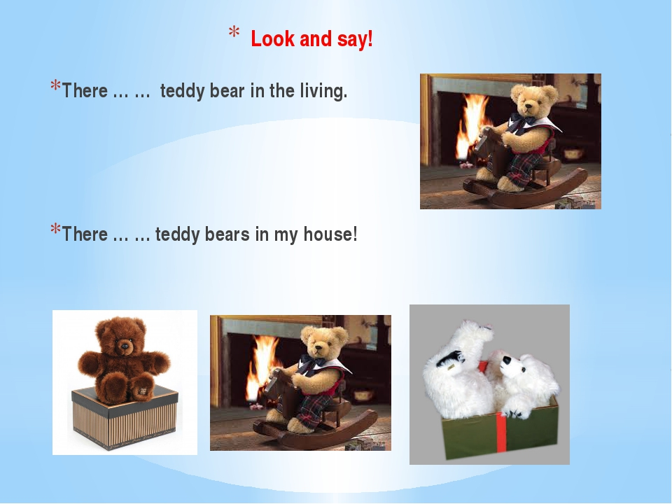 There … … teddy bear in the living. There … … teddy bears in my house! Look a...