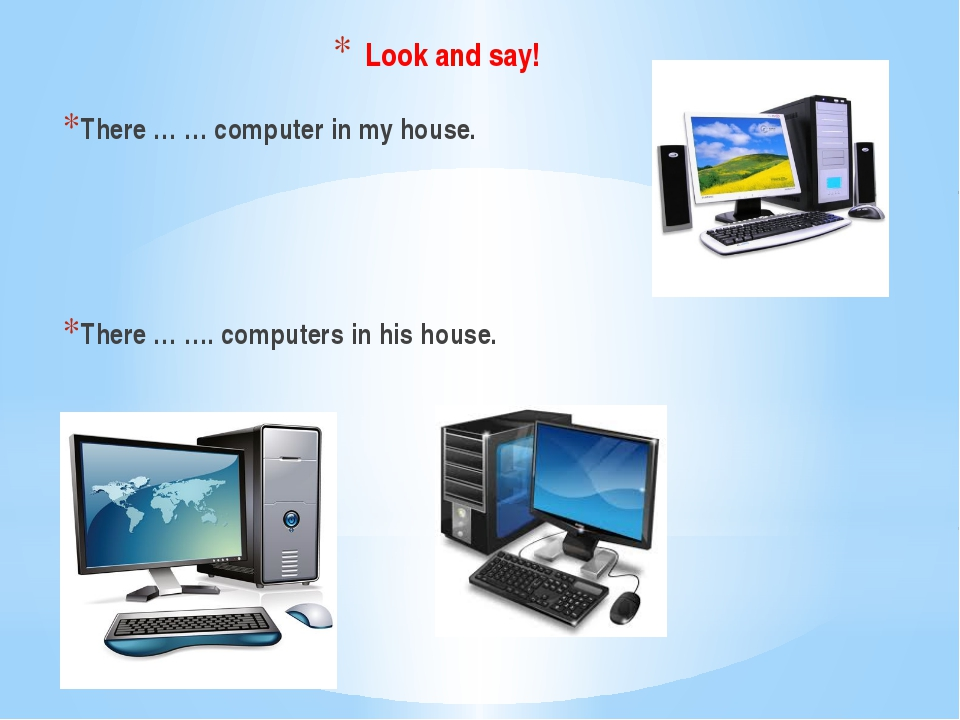 Look and say! There … … computer in my house. There … …. computers in his hou...