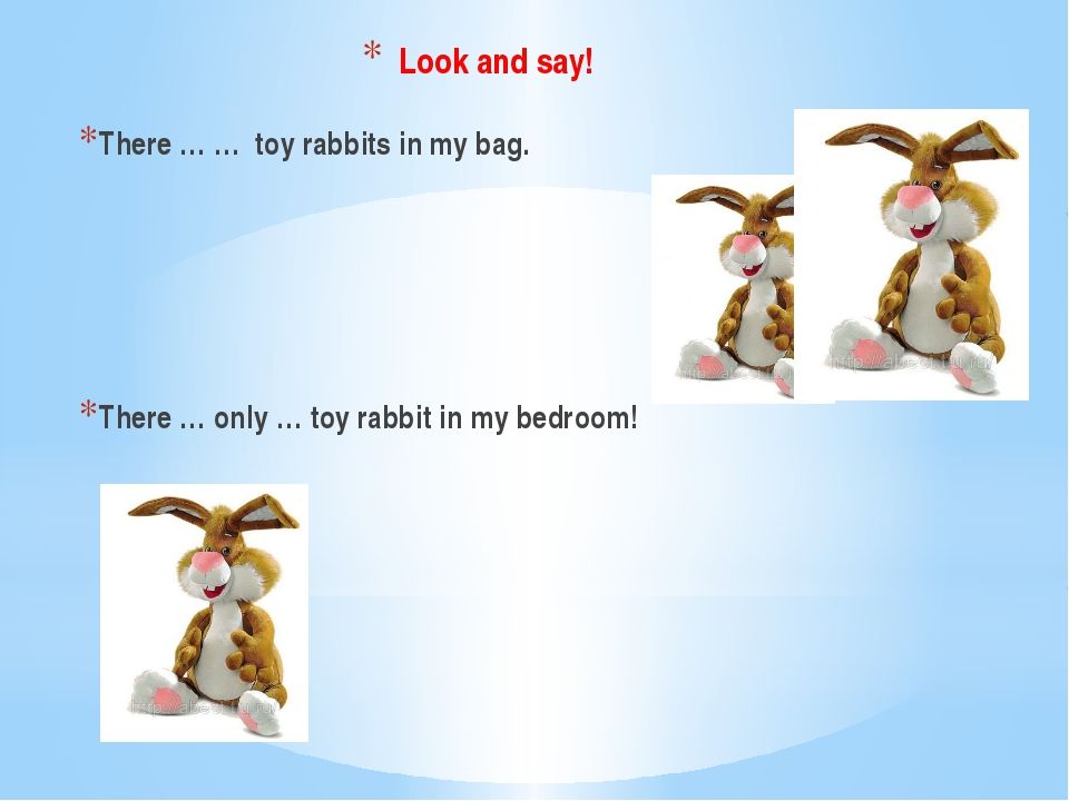 There … … toy rabbits in my bag. There … only … toy rabbit in my bedroom! Loo...