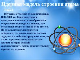 Глава 3 Изучение строения атома началось в 1897-1898 гг. Факт выделения элек