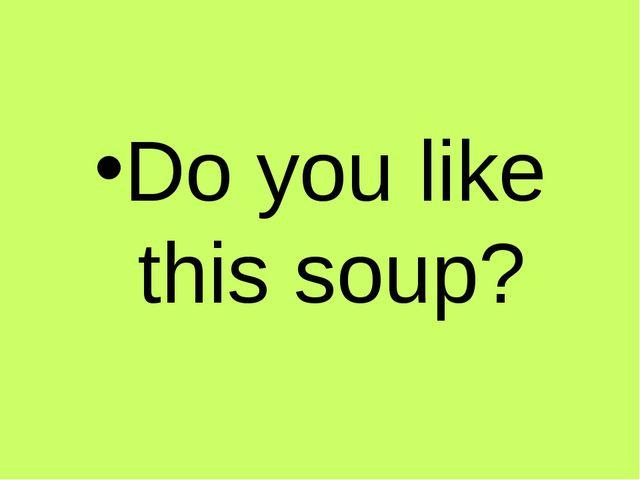 Do you like this soup?