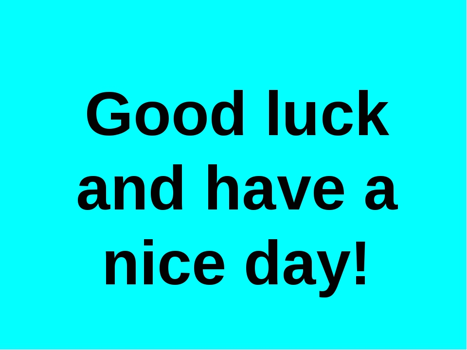Good luck and have a nice day!
