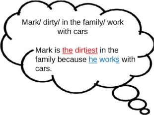 Mark/ dirty/ in the family/ work with cars Mark is the dirtiest in the family